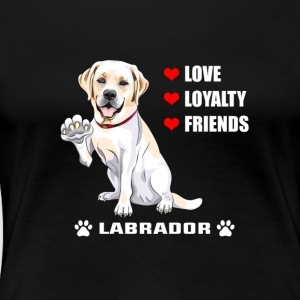 Dog T Shirt | Labrador - Love - Loyalty - Friend - Women's Premium T-Shirt