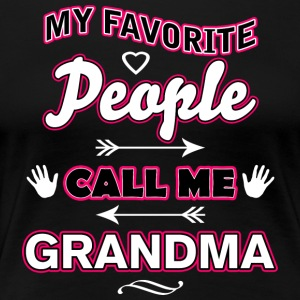 My Favorite People Call Me Grandma - Women's Premium T-Shirt