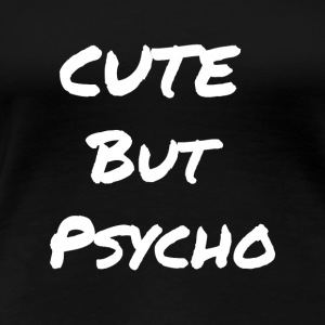 Cute But Psycho - Frauen Premium T-Shirt