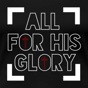 All for His Glory - Believe - Frauen Premium T-Shirt
