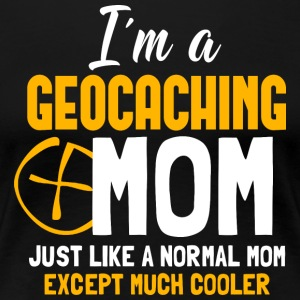 I'ma Geocaching Mom - Women's Premium T-Shirt