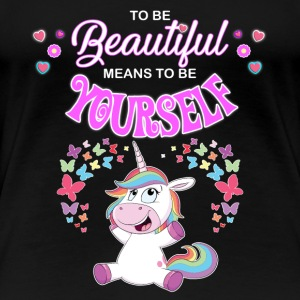 To be beautiful means to be yourself Einhorn - Frauen Premium T-Shirt