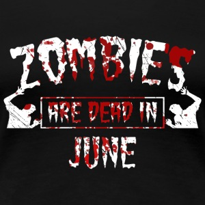Zombies are dead in june - Birthday Birthday - Women's Premium T-Shirt