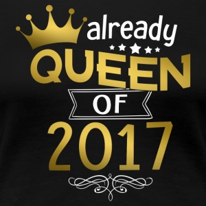 Already Queen of 2017 - Women's Premium T-Shirt