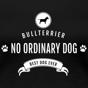 Bullterrier - No Ordinary Dog - Best Dog Ever - Women's Premium T-Shirt