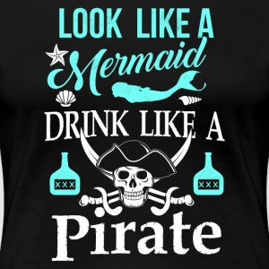 Look like a Mermaid drink linke a Pirate - Frauen Premium T-Shirt