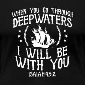 When you go through deep waters I will be with you - Women's Premium T-Shirt
