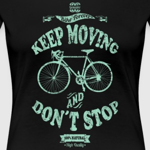 KEEP MOVING AND DON´T STOP - Camiseta premium mujer