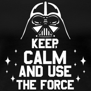Keep calm and use the force; War; stars; Vader - Women's Premium T-Shirt