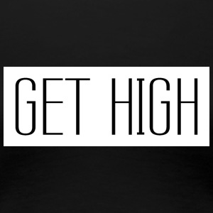 Get High White 002 AllroundDesigns - Women's Premium T-Shirt