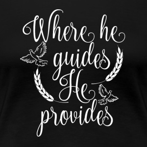 Where he guides he provides - Women's Premium T-Shirt