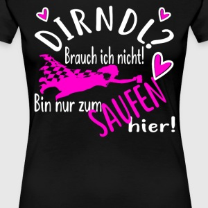 Dirndl I do not want only drinking - Women's Premium T-Shirt