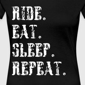 Ride eat sleep repeat Reitersprüche - Frauen Premium T-Shirt