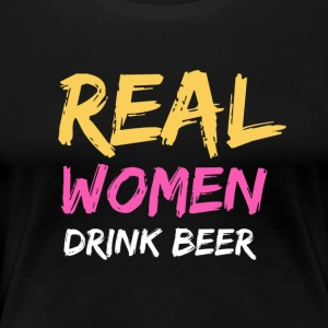 BIER | REAL WOMAN DRINK BEER - Frauen Premium T-Shirt