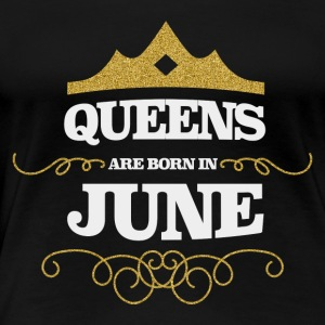 QUEENS ARE BORN IN JUNE (Geschenk) - Frauen Premium T-Shirt