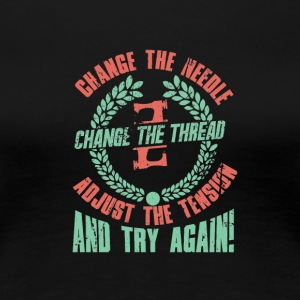 Sewing - Change the Needle - Women's Premium T-Shirt