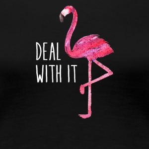 Funny Flamingo Quote: Deal With It - Women's Premium T-Shirt
