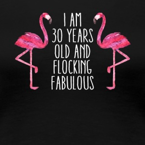 Fabulous: Flamingo birthday gift 30 years! - Women's Premium T-Shirt