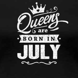 Queens are born in July of July gift shirt TShirt - Women's Premium T-Shirt