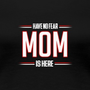 Have No Fear Mom is Here Funny Mom Shirt - Premium-T-shirt dam