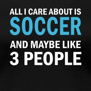 All I Care About ice Soccer - Women's Premium T-Shirt