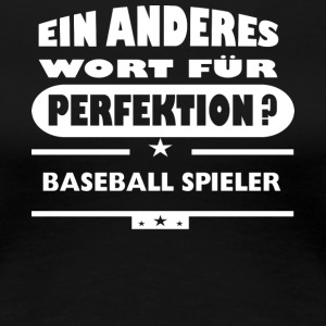 Baseball player Other word for perfection - Women's Premium T-Shirt