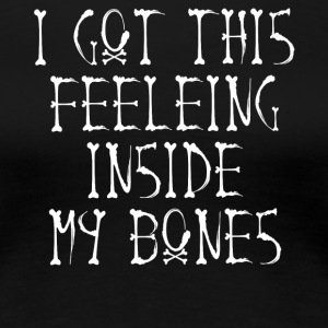 I got this feelings inside my bones