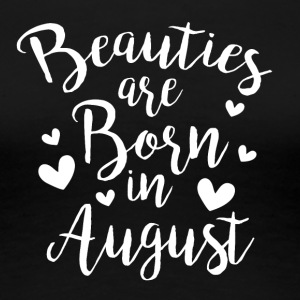 Beauties are born in August - Frauen Premium T-Shirt