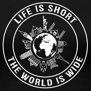 Life Is Short, The World Is Wide - Women's Premium T-Shirt