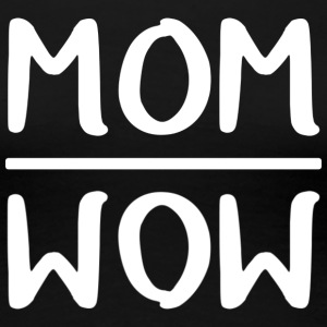 Mom = Wow - Vrouwen Premium T-shirt