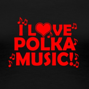 I love polka music - Frauen Premium T-Shirt