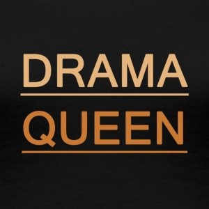 DRAMA QUEEN PRINCESS GIRLFRIEND VRIENDSCHAP - Vrouwen Premium T-shirt