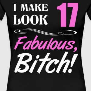 I make 17 look fabulous - Women's Premium T-Shirt