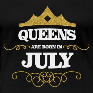 QUEENS ARE BORN IN JULY (Geschenk) - Frauen Premium T-Shirt