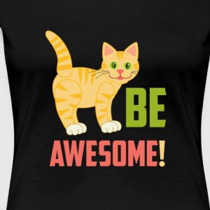 Cats cat pets Be awesome! - Women's Premium T-Shirt