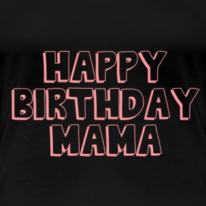 Happy Birthday Mama - Frauen Premium T-Shirt