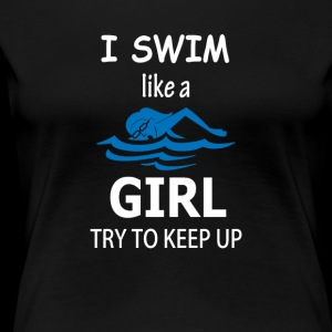 I Swim Like A Girl Try To Keep Up Tee Shirt Gift