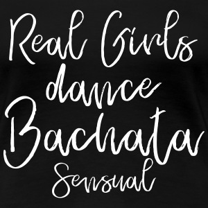 Real Girls dance Bachata Sensual - Dance Shirt
