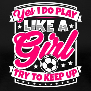 Women's Soccer saying: I play soccer like a girl