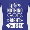 When nothing goes right go left - Women's Premium T-Shirt