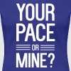 Your Pace or Mine? - Women's Premium T-Shirt