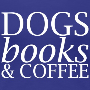 Dogs Books and Coffee - Frauen Premium T-Shirt