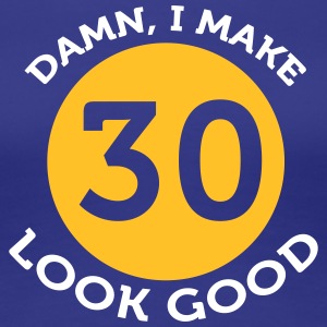 Damn! Look At Me,I'm 30 And I Look Good! - Women's Premium T-Shirt