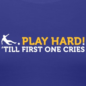 Football Quotes: Play Hard Until One Cries! - Women's Premium T-Shirt