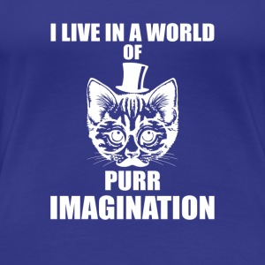 Lve in a world of purr imagination cats gift - Women's Premium T-Shirt