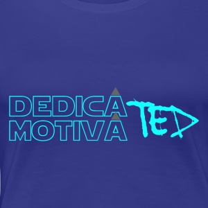 Dedicated & Motiviert - Frauen Premium T-Shirt