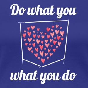 Do what you love - love what you do - Women's Premium T-Shirt