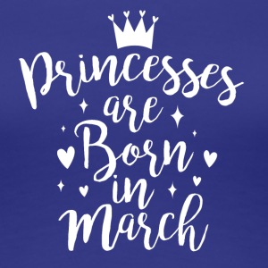 Princesses are born in March - Frauen Premium T-Shirt