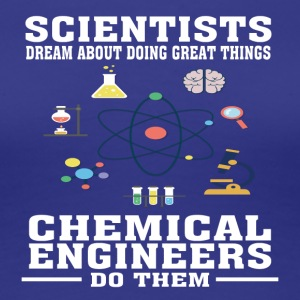 Scientists Dream, Chemical Engineers Do - Funny T- - Women's Premium T-Shirt