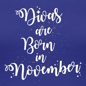 Divas are born in November - Women's Premium T-Shirt